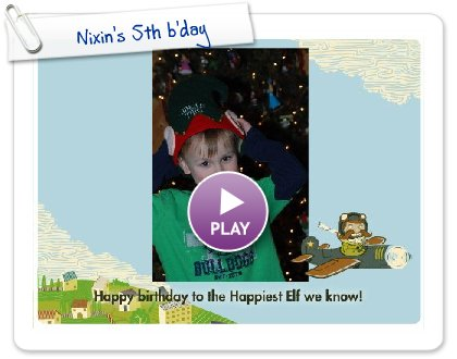 Click to play this Smilebox greeting: Nixin's 5th b'day