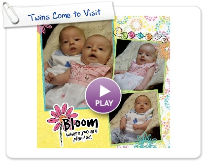 Click to play this Smilebox scrapbook: Twins Come to Visit