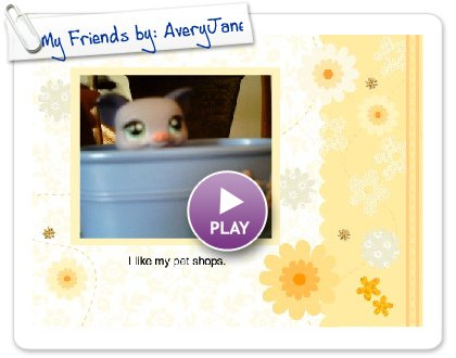Click to play this Smilebox scrapbook: My Friends by: AveryJane