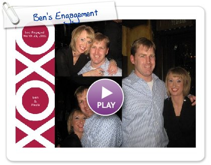 Click to play this Smilebox greeting: Ben's Engagement