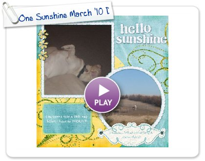 Click to play this Smilebox scrapbook: One Sunshine March '10 Day