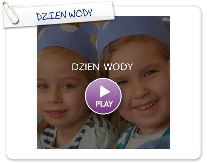 Click to play this Smilebox photobook: DZIEN WODY