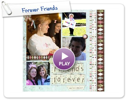 Click to play this Smilebox scrapbook: Forever Friends