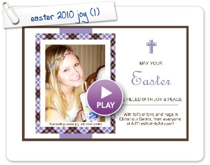 Click to play this Smilebox greeting: easter 2010 joy