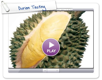 Click to play this Smilebox slideshow: Durian Tasting