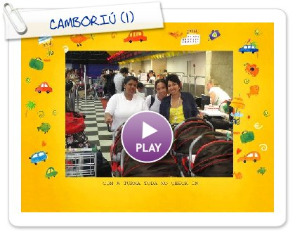 Click to play this Smilebox slideshow: CAMBORIÚ