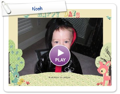 Click to play this Smilebox slideshow: Noah
