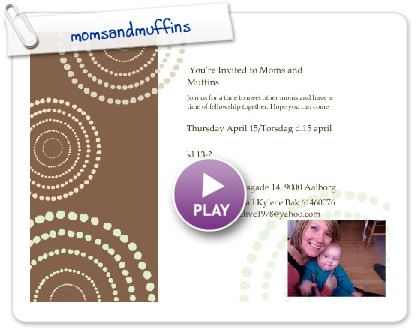 Click to play this Smilebox invite: Moms and Muffins