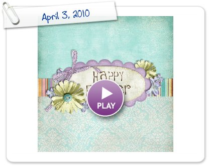 Click to play this Smilebox scrapbook: April 3, 2010