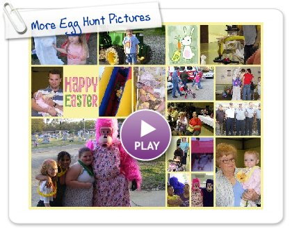 Click to play this Smilebox collage: More Egg Hunt Pictures