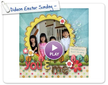 Click to play this Smilebox scrapbook: Dideon Easter Sunday - 4-4-10