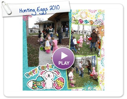 Click to play this Smilebox scrapbook: Hunting Eggs 2010