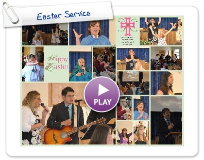 Click to play this Smilebox collage: Easter Service