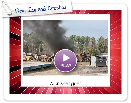 Click to play this Smilebox slideshow: Fire, Ice and Crashes