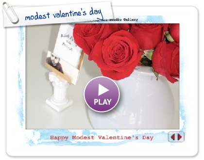 Click to play this Smilebox greeting: modest valentine's day