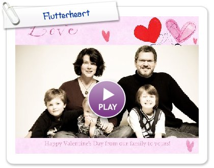 Click to play this Smilebox greeting: Flutterheart