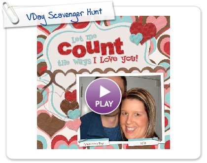 Click to play this Smilebox scrapbook: VDay Scavenger Hunt