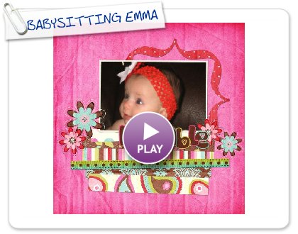 Click to play this Smilebox scrapbook: BABYSITTING EMMA