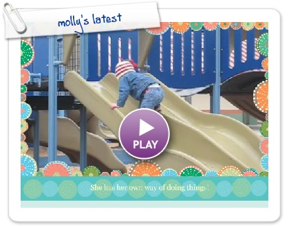 Click to play this Smilebox slideshow: molly's latest