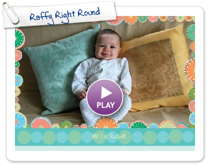 Click to play this Smilebox slideshow: Raffy Right Round