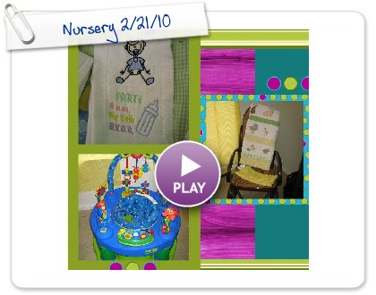 Click to play this Smilebox scrapbook: Nursery 2/21/10