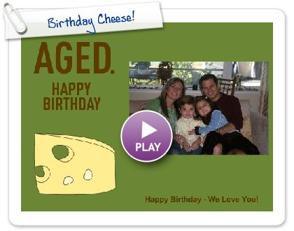 Click to play this Smilebox greeting: Birthday Cheese!