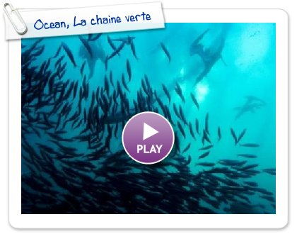 Click to play this Smilebox slideshow: Ocean, La chaine verte