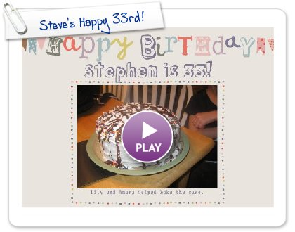 Click to play this Smilebox greeting: Steve's Happy 33rd!