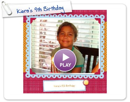 Click to play this Smilebox scrapbook: Kiera's 9th Birthday