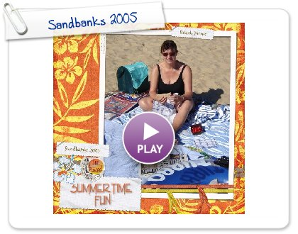 Click to play this Smilebox scrapbook: Sandbanks 2005