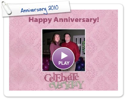 Click to play this Smilebox scrapbook: Anniversary 2010