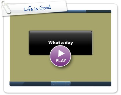Click to play Life is Good