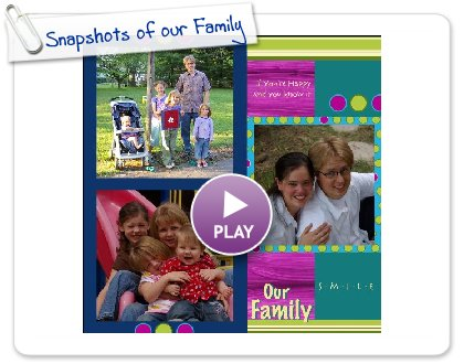 Click to play Snapshots of our Family