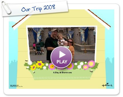 Click to play Our Trip 2008