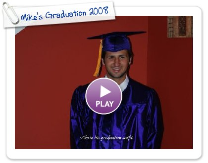 Click to play Mike's Graduation 2008