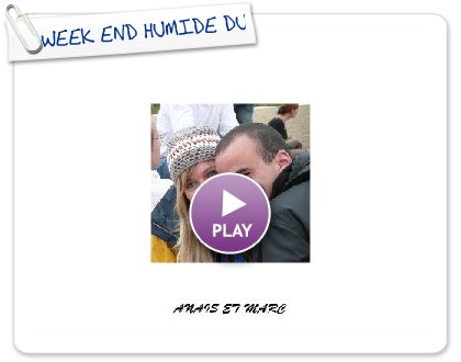 Click to play WEEK END HUMIDE DU 25 MAI 08