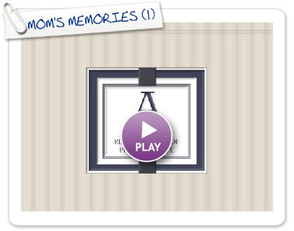Click to play MOM'S MEMORIES