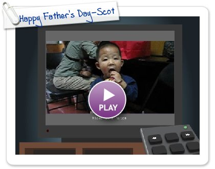 Click to play Happy Father's Day-Scott in China