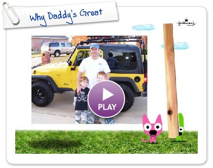 Click to play Why Daddy's Great