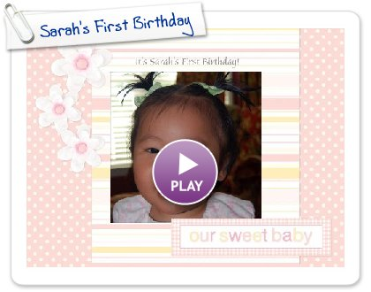 Click to play Sarah's First Birthday