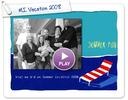 Click to play this Smilebox slideshow: MI Vacation 2008