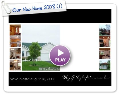 Click to play Our New Home 2008