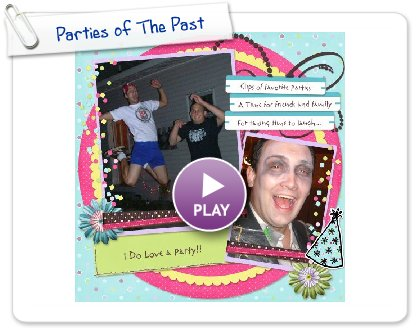 Click to play Parties of The Past