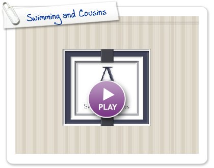 Click to play Swimming and Cousins