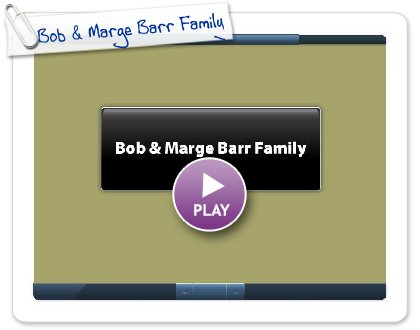 Click to play Bob & Marge Barr Family