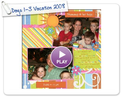 Click to play Days 1-3 Vacation 2008