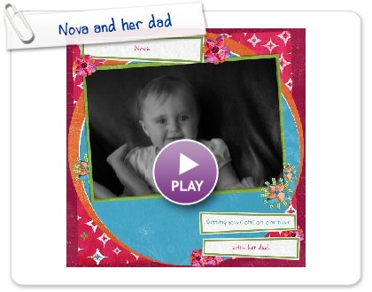 Click to play Nova and her dad