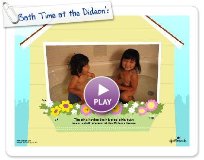 Click to play Bath Time at the Dideon's