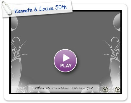 Click to play Kenneth & Louise 50th