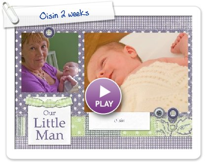 Click to play Oisin 2 weeks